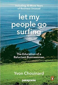 Let My People Go Surfing by Yvon Chouinard: The Education of a Reluctant Businessman